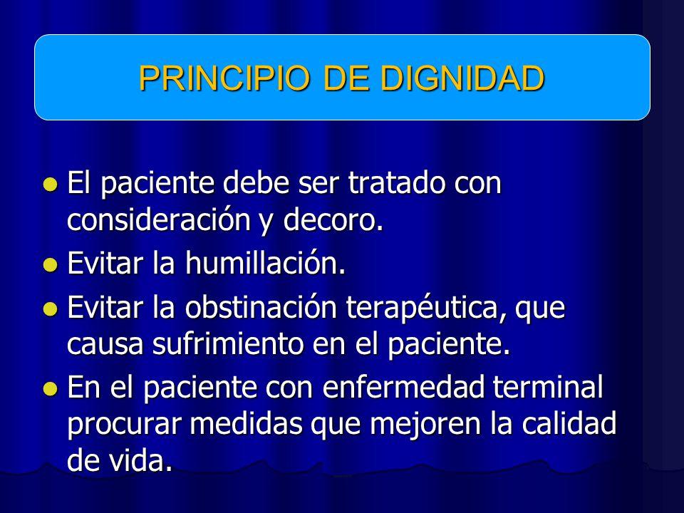 PRINCIPIO DE DIGNIDAD El paciente debe ser tratado con consideración y decoro. Evitar la humillación.