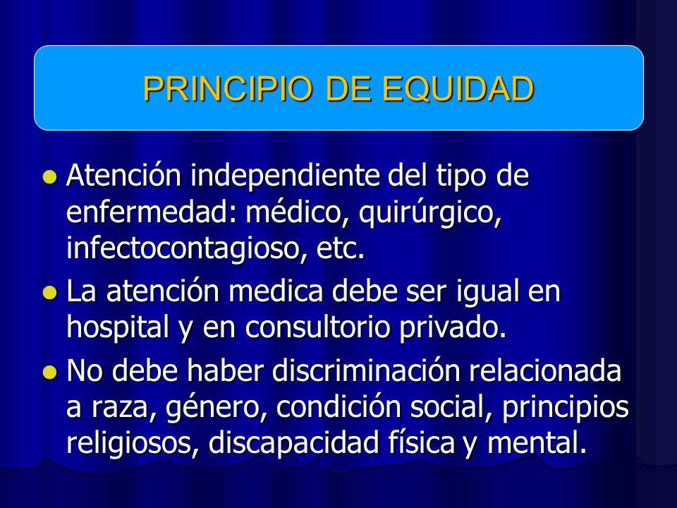 PRINCIPIO DE EQUIDAD Atención independiente del tipo de enfermedad: médico, quirúrgico, infectocontagioso, etc.