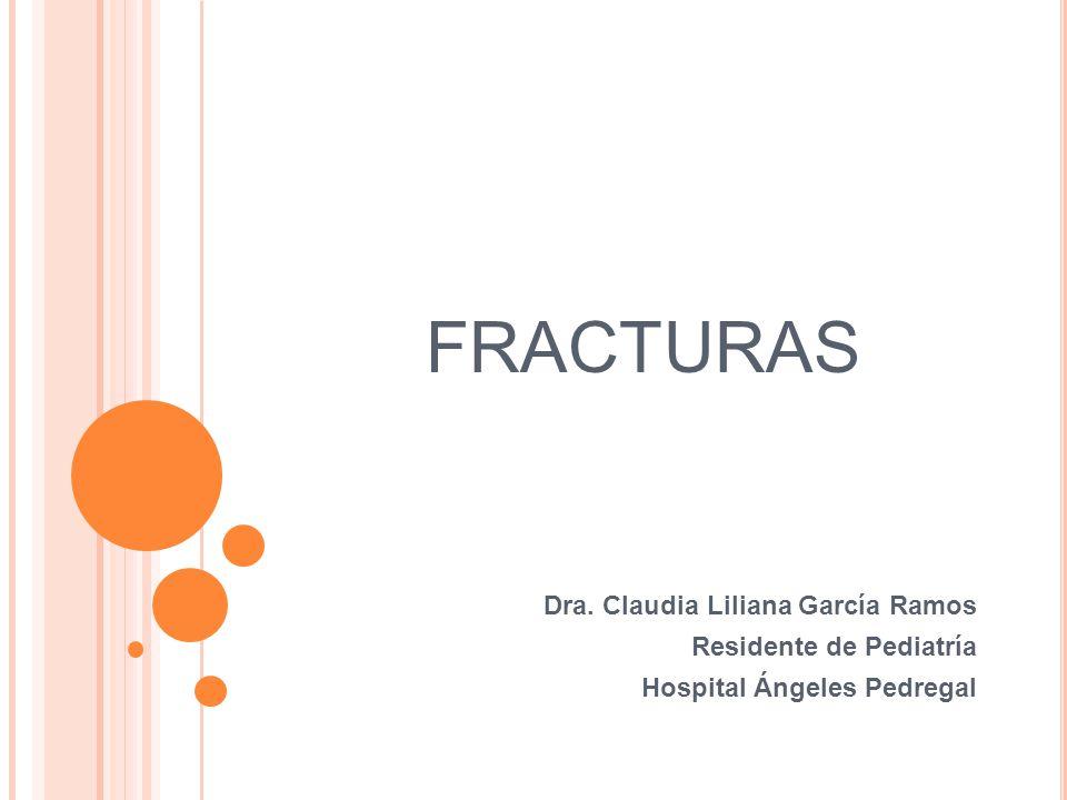 FRACTURAS Dra. Claudia Liliana García Ramos Residente de Pediatría