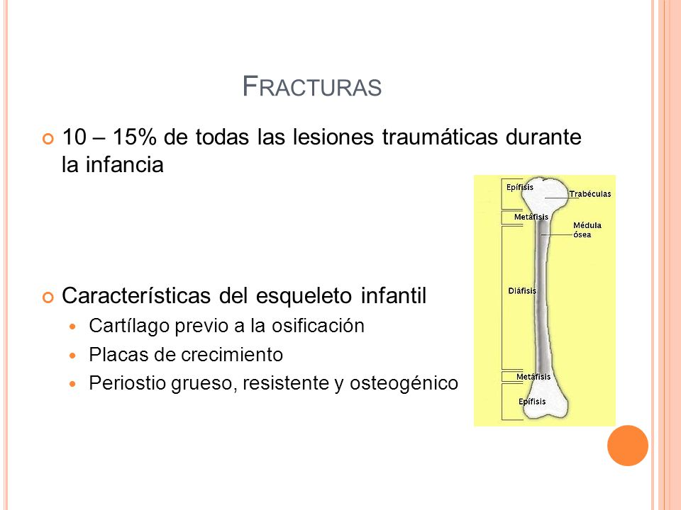Fracturas 10 – 15% de todas las lesiones traumáticas durante la infancia. Características del esqueleto infantil.