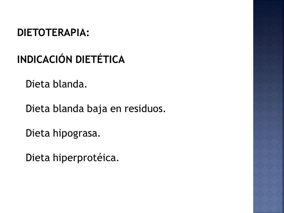 DIETOTERAPIA: INDICACIÓN DIETÉTICA Dieta blanda