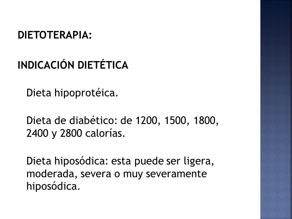 DIETOTERAPIA: INDICACIÓN DIETÉTICA. Dieta hipoprotéica. Dieta de diabético: de 1200, 1500, 1800, 2400 y 2800 calorías.