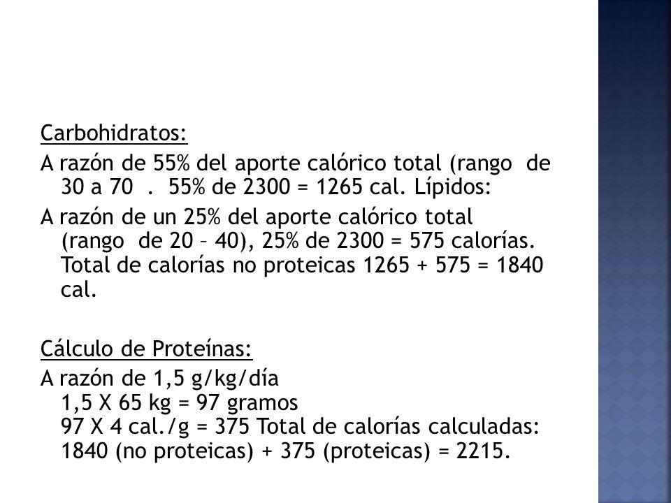 Carbohidratos: A razón de 55% del aporte calórico total (rango de 30 a 70 . 55% de 2300 = 1265 cal. Lípidos: