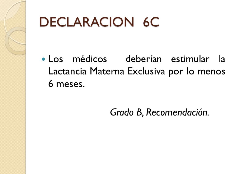 DECLARACION 6C Los médicos deberían estimular la Lactancia Materna Exclusiva por lo menos 6 meses.