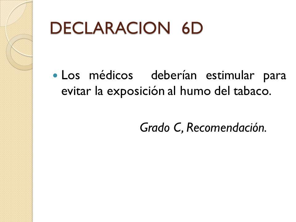 DECLARACION 6D Los médicos deberían estimular para evitar la exposición al humo del tabaco.
