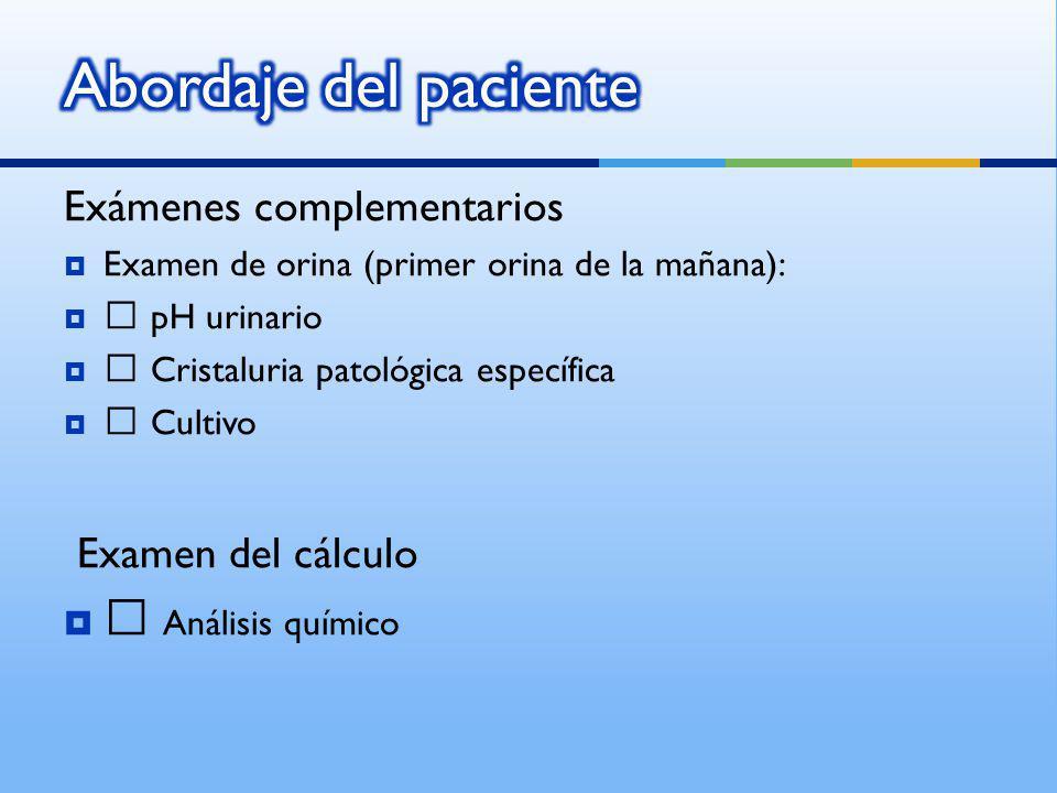 Abordaje del paciente Examen del cálculo • Análisis químico