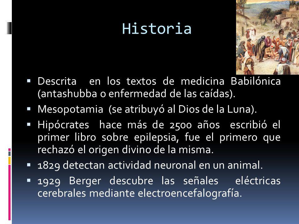 Historia Descrita en los textos de medicina Babilónica (antashubba o enfermedad de las caídas). Mesopotamia (se atribuyó al Dios de la Luna).