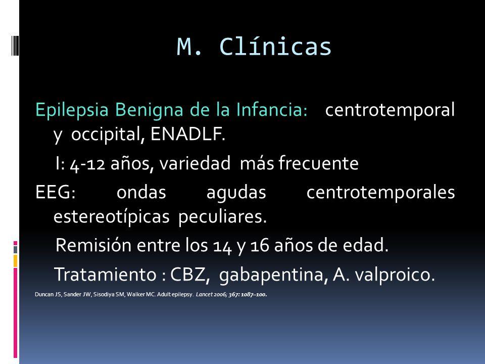 M. Clínicas Epilepsia Benigna de la Infancia: centrotemporal y occipital, ENADLF. I: 4-12 años, variedad más frecuente.