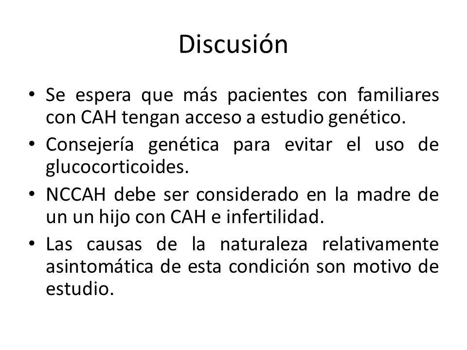 Discusión Se espera que más pacientes con familiares con CAH tengan acceso a estudio genético.