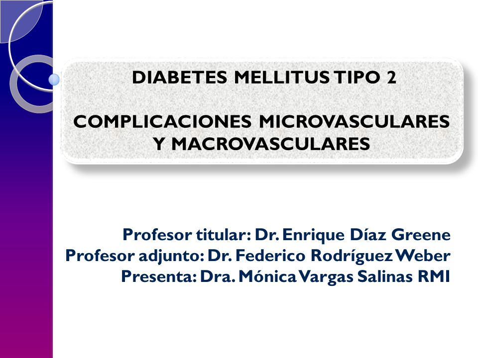 DIABETES MELLITUS TIPO 2 COMPLICACIONES MICROVASCULARES Y MACROVASCULARES