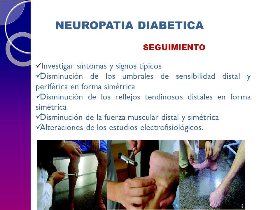 NEUROPATIA DIABETICA SEGUIMIENTO. Investigar síntomas y signos típicos.