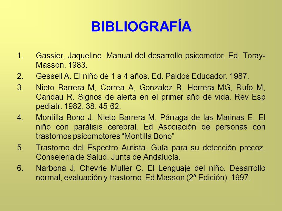 BIBLIOGRAFÍA Gassier, Jaqueline. Manual del desarrollo psicomotor. Ed. Toray-Masson. 1983.