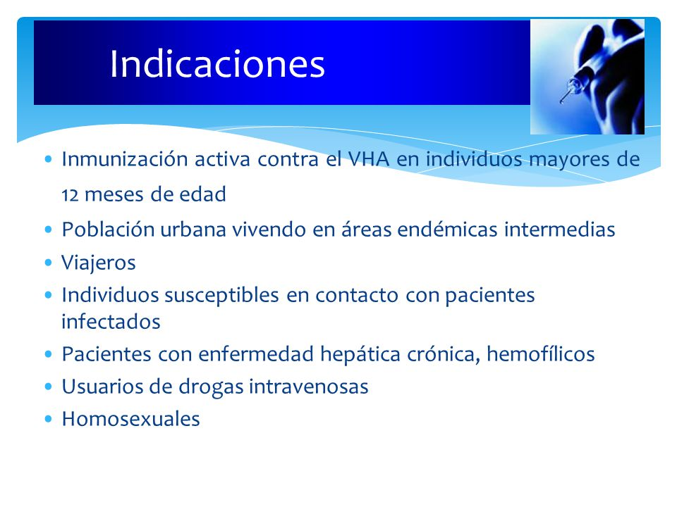 Indicaciones Inmunización activa contra el VHA en individuos mayores de 12 meses de edad. Población urbana vivendo en áreas endémicas intermedias.