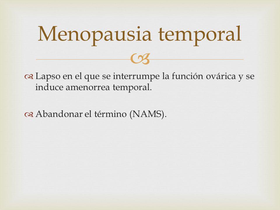 Menopausia temporal Lapso en el que se interrumpe la función ovárica y se induce amenorrea temporal.