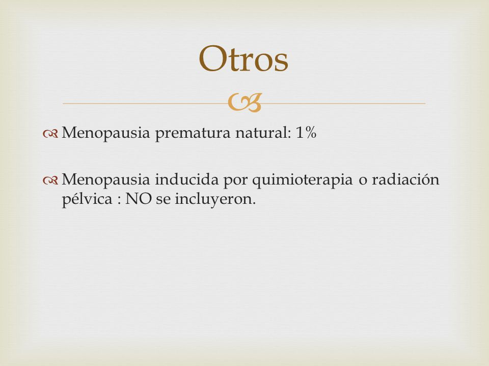 Otros Menopausia prematura natural: 1%