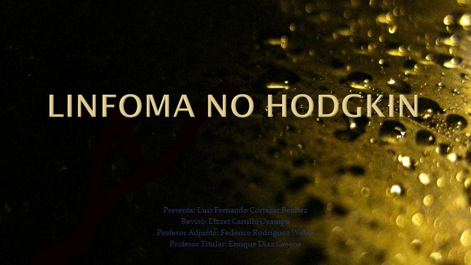 Linfoma no hodgkin Presenta: Luis Fernando Cortazar Benítez