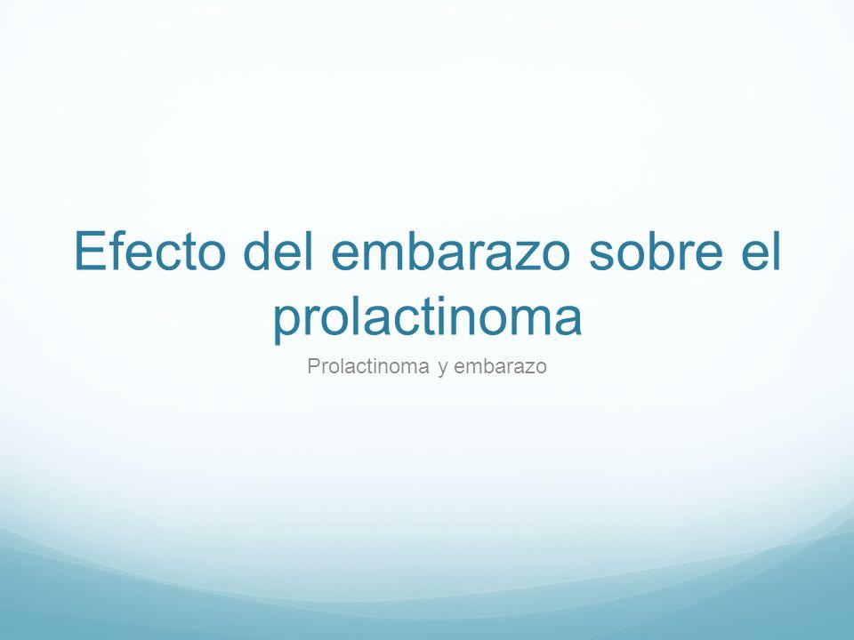 Efecto del embarazo sobre el prolactinoma