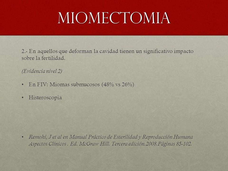 miomectomia (Evidencia nivel 2) En FIV: Miomas submucosos (48% vs 26%)