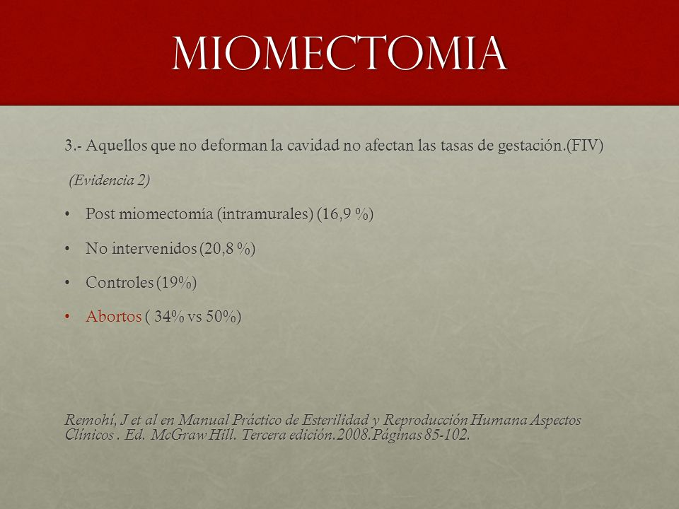 miomectomia 3.- Aquellos que no deforman la cavidad no afectan las tasas de gestación.(FIV) (Evidencia 2)
