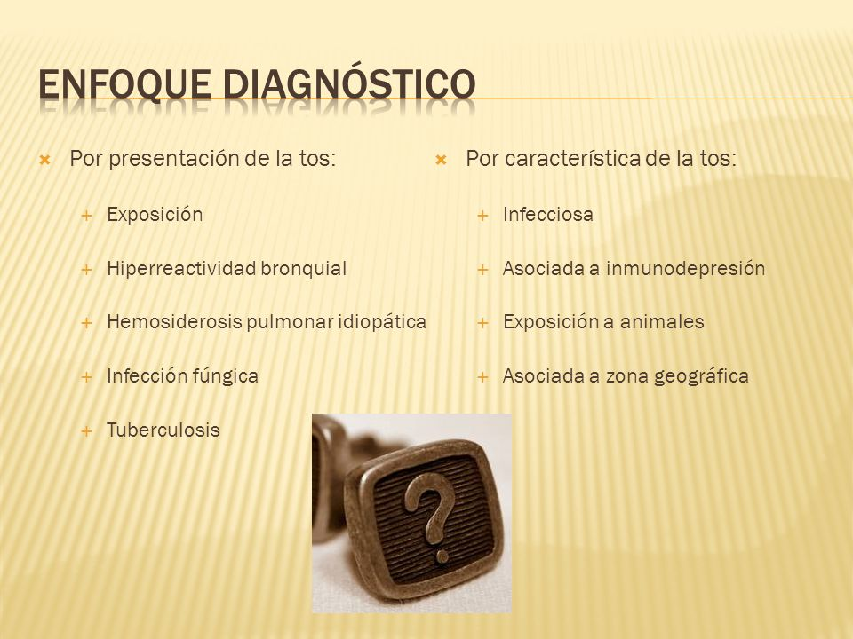 Enfoque diagnóstico Por presentación de la tos: