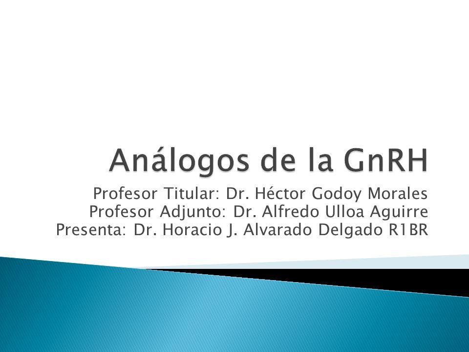 Análogos de la GnRH Profesor Titular: Dr. Héctor Godoy Morales