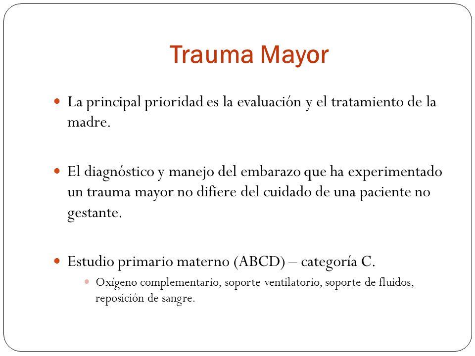 Trauma Mayor La principal prioridad es la evaluación y el tratamiento de la madre.
