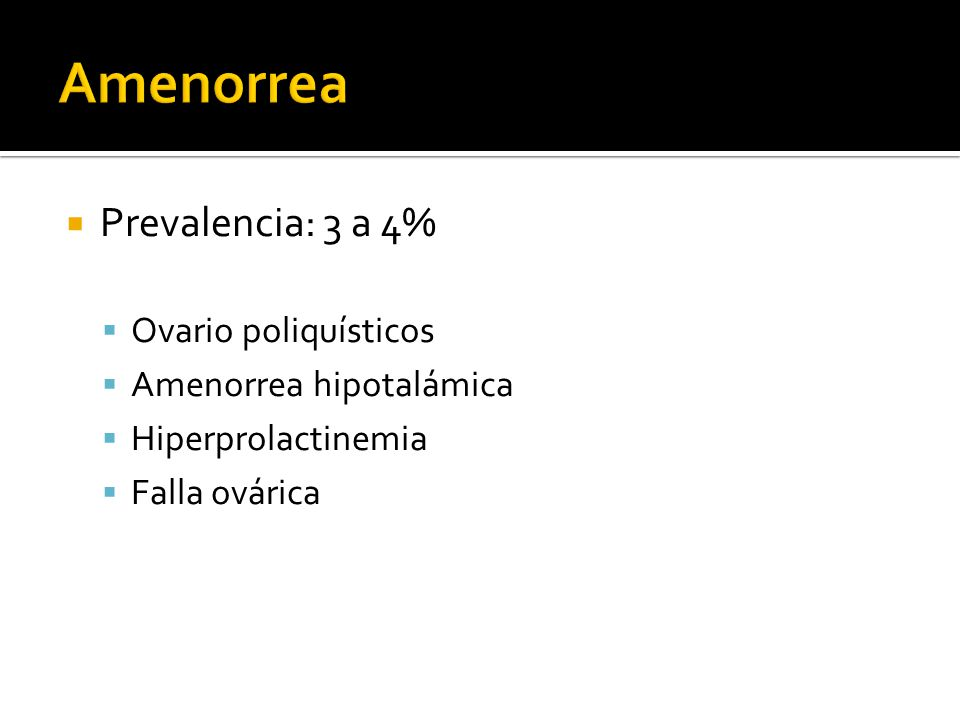Amenorrea Prevalencia: 3 a 4% Ovario poliquísticos