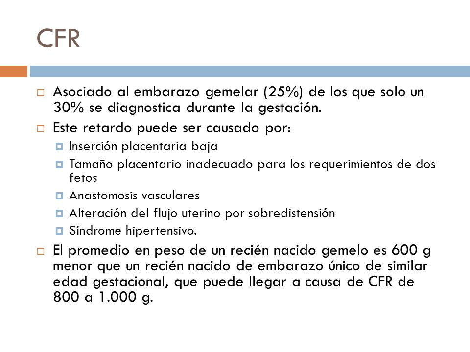 CFR Asociado al embarazo gemelar (25%) de los que solo un 30% se diagnostica durante la gestación.