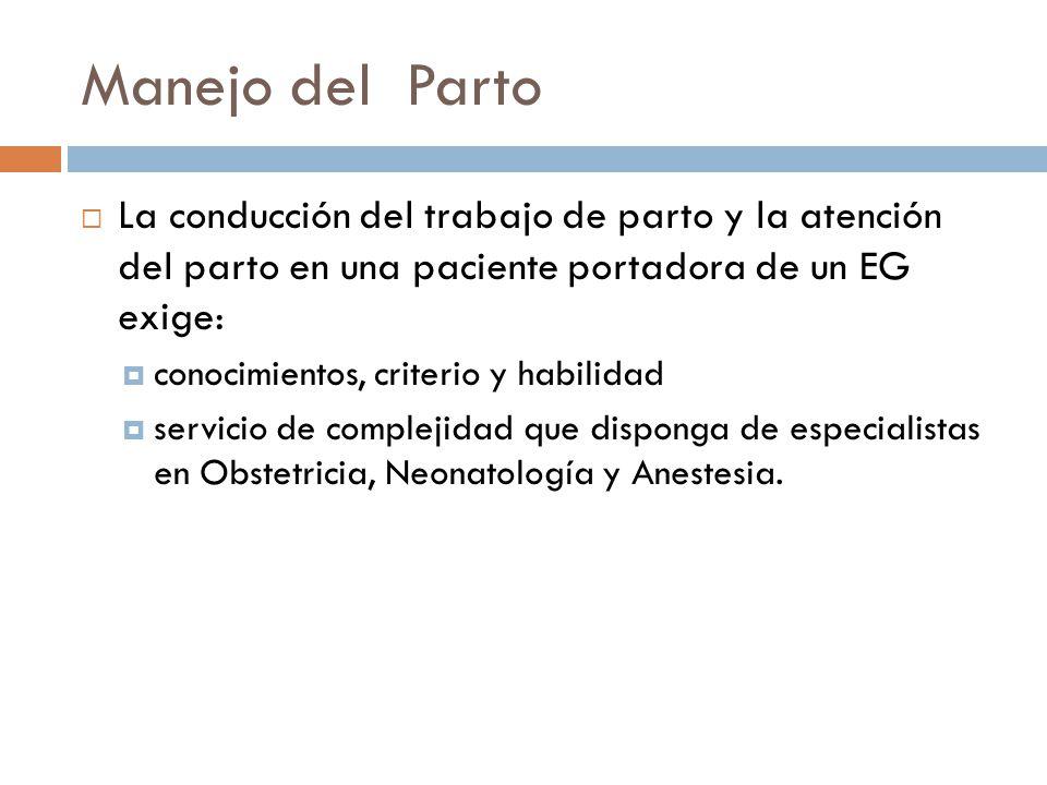 Manejo del Parto La conducción del trabajo de parto y la atención del parto en una paciente portadora de un EG exige:
