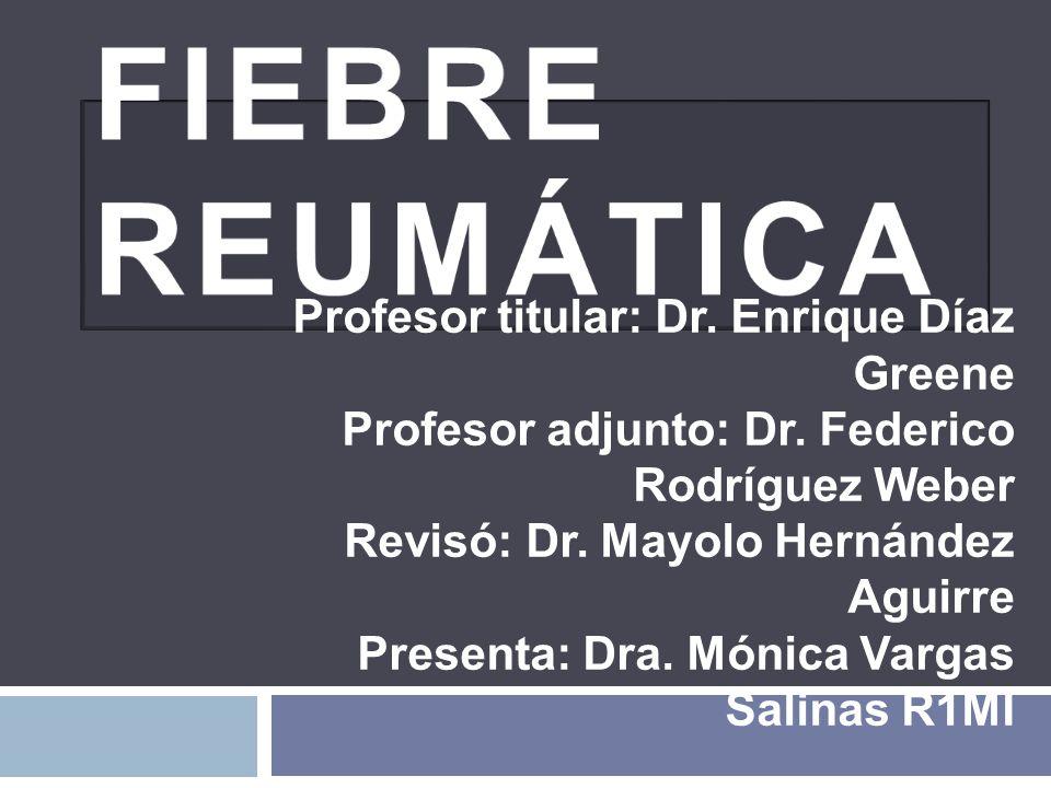 FIEBRE REUMÁTICA Profesor titular: Dr. Enrique Díaz Greene