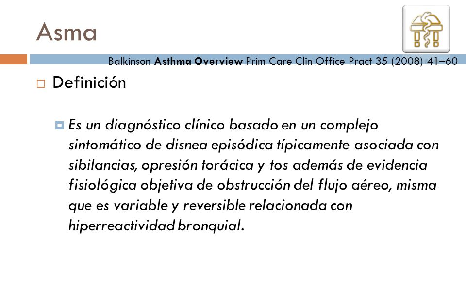 Asma Balkinson Asthma Overview Prim Care Clin Office Pract 35 (2008) 41–60. Definición.