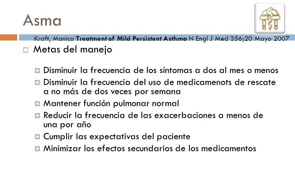 Asma Kraft, Monica Treatment of Mild Persistent Asthma N Engl J Med 356;20 Mayo 2007. Metas del manejo.