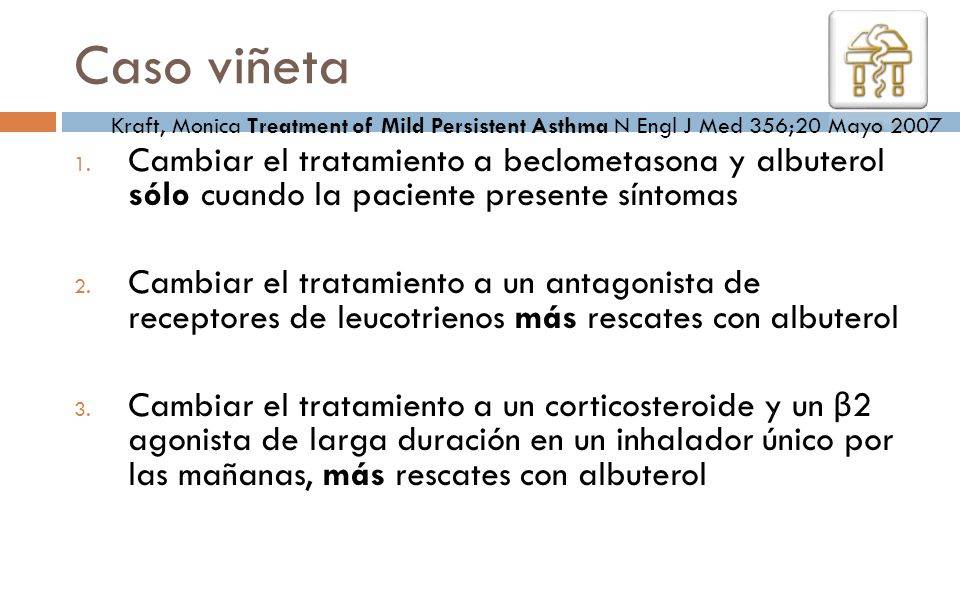 Caso viñeta Kraft, Monica Treatment of Mild Persistent Asthma N Engl J Med 356;20 Mayo 2007.