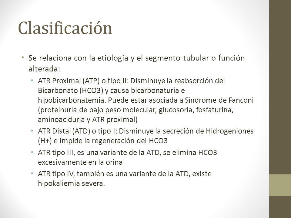 Clasificación Se relaciona con la etiología y el segmento tubular o función alterada: