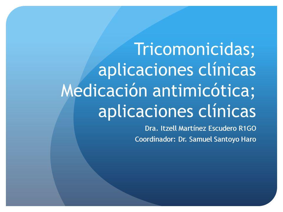 Tricomonicidas; aplicaciones clínicas Medicación antimicótica; aplicaciones clínicas