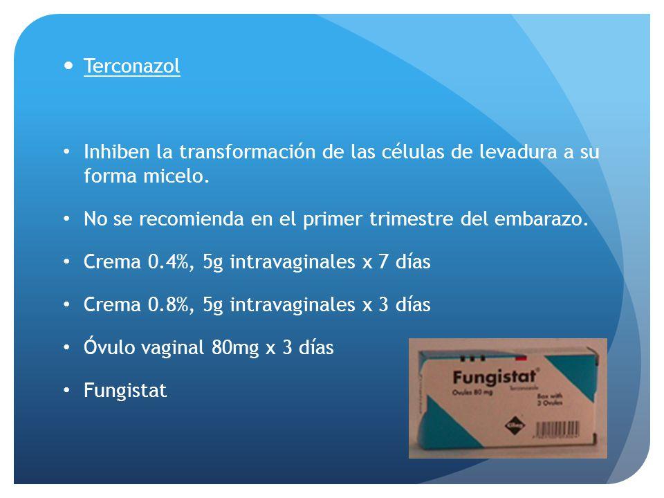 Terconazol Inhiben la transformación de las células de levadura a su forma micelo. No se recomienda en el primer trimestre del embarazo.