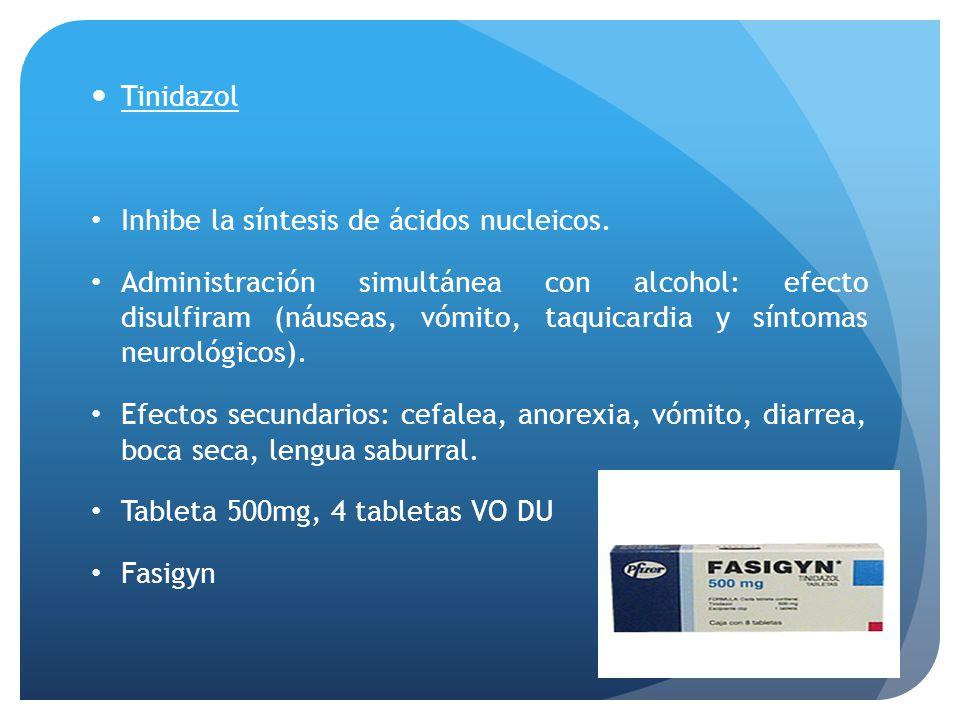 Tinidazol Inhibe la síntesis de ácidos nucleicos.