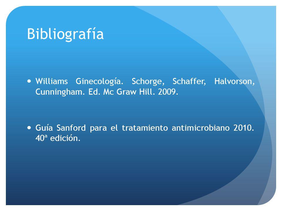 Bibliografía Williams Ginecología. Schorge, Schaffer, Halvorson, Cunningham. Ed. Mc Graw Hill. 2009.