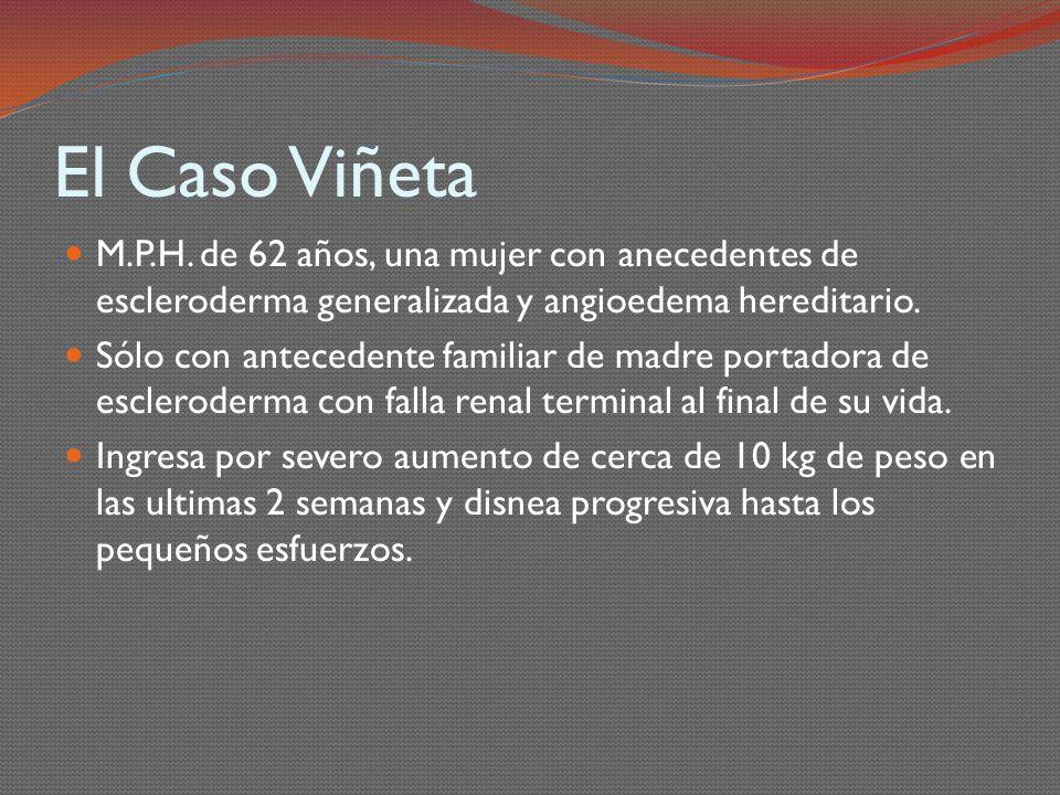 El Caso Viñeta M.P.H. de 62 años, una mujer con anecedentes de escleroderma generalizada y angioedema hereditario.
