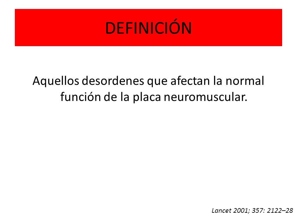 DEFINICIÓN Aquellos desordenes que afectan la normal función de la placa neuromuscular.