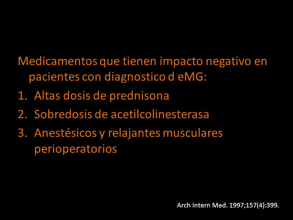 Altas dosis de prednisona Sobredosis de acetilcolinesterasa