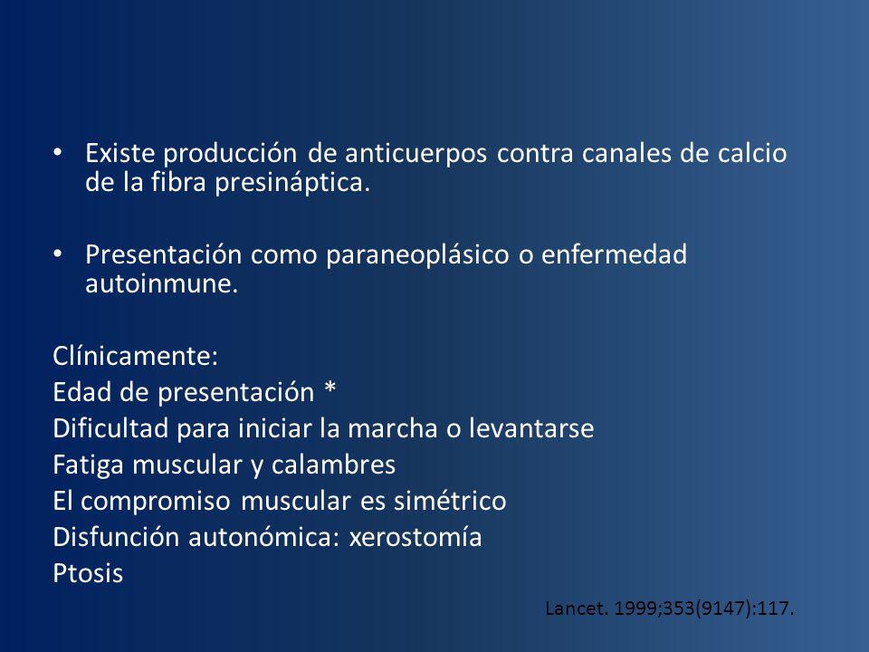 Presentación como paraneoplásico o enfermedad autoinmune.