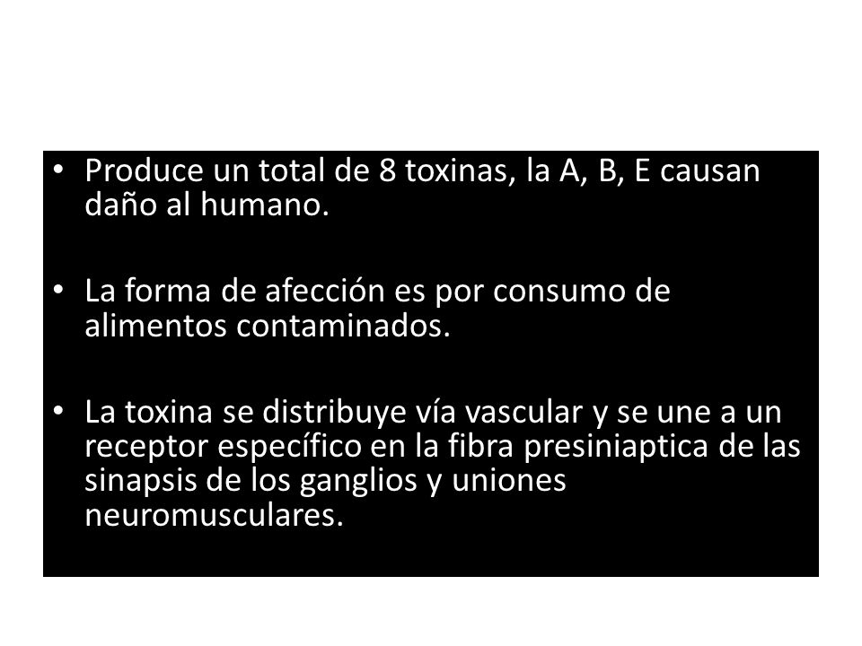 Produce un total de 8 toxinas, la A, B, E causan daño al humano.