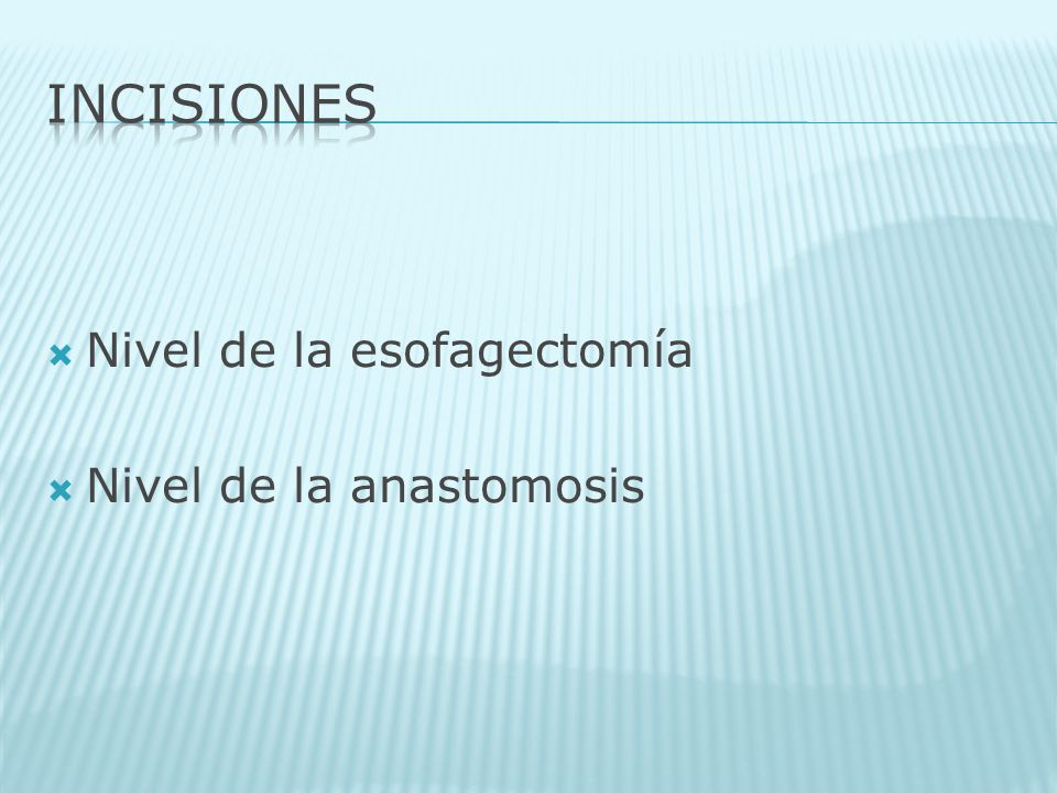 INCISIONES Nivel de la esofagectomía Nivel de la anastomosis