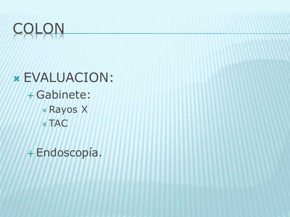 COLON EVALUACION: Gabinete: Rayos X TAC Endoscopía.