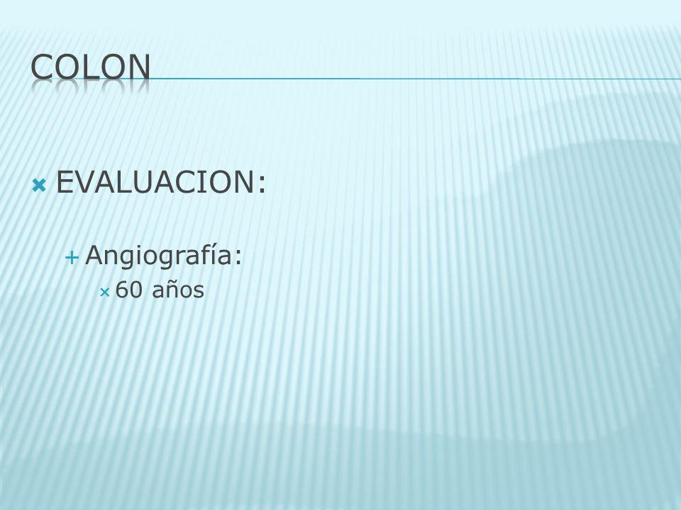 COLON EVALUACION: Angiografía: 60 años