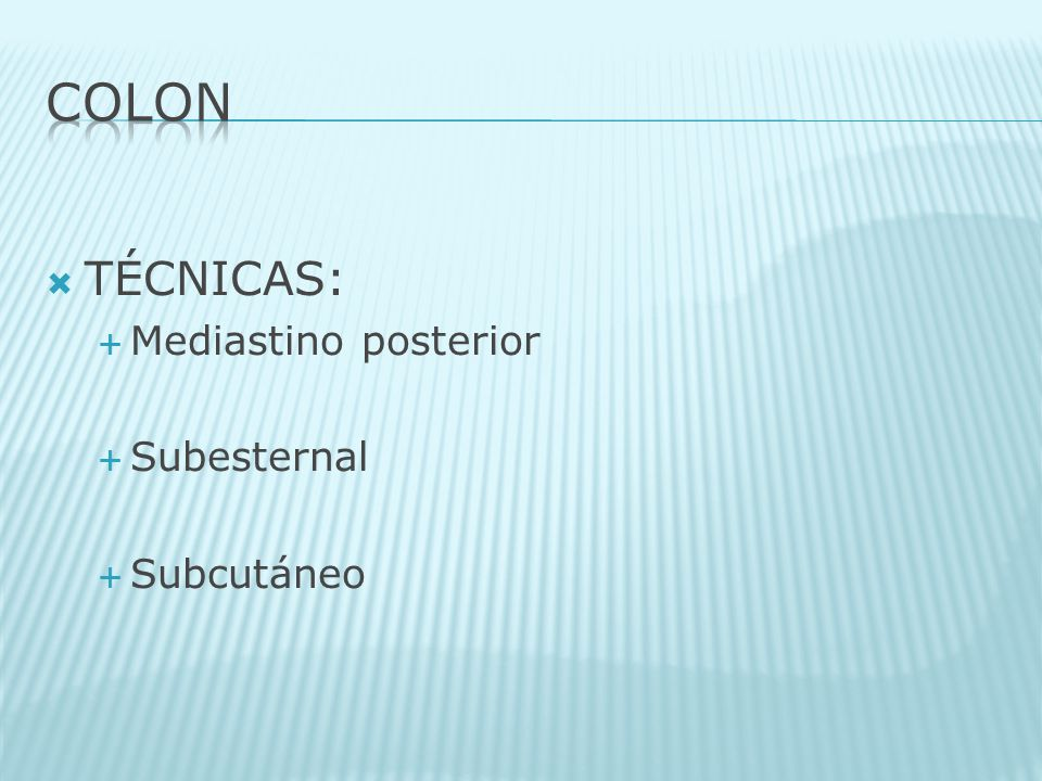 COLON TÉCNICAS: Mediastino posterior Subesternal Subcutáneo