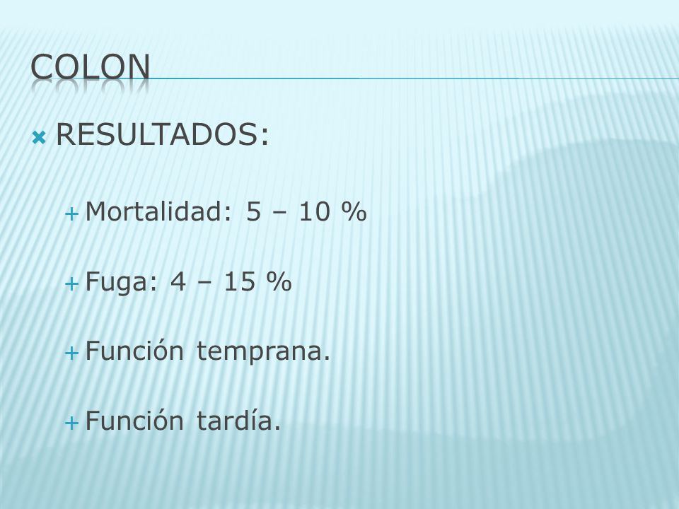 COLON RESULTADOS: Mortalidad: 5 – 10 % Fuga: 4 – 15 %