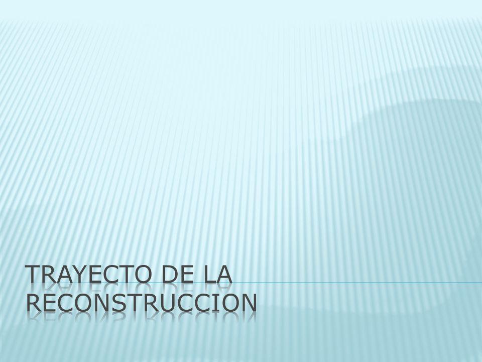 TRAYECTO DE LA RECONSTRUCCION