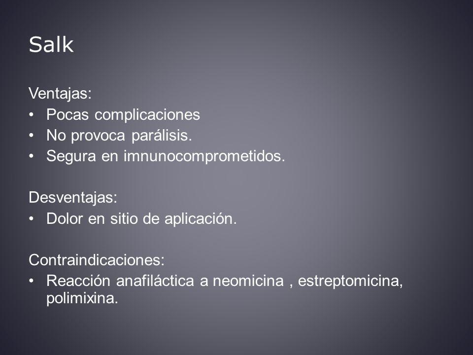 Salk Ventajas: Pocas complicaciones No provoca parálisis.